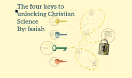The three keys to unlocking Christian Science