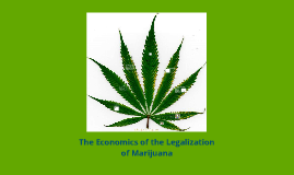 The Economics of the Legalization of Marijuana