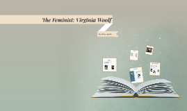 The Feminist: Virginia Woolf