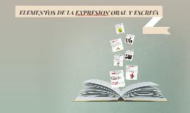 ELEEMENTOS DE LA EXPRESION ORAL Y ESCRITA