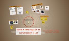 Copy of Teoria e invesigacion en comunicacion social