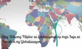 Copy of Ang Wikang Filipino sa Edukasyonal na mga Isyu sa Panahon ng Globalisasyon