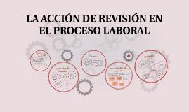 LA ACCIÓN DE REVISIÓN EN EL PROCESO LABORAL