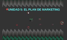 UNIDAD 5: EL PLAN DE MARKETING