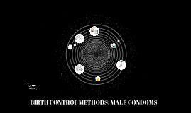BIRTH CONTROL METHODS: MALE CONDOMS