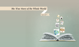 Copy of The True Story of the Whole World