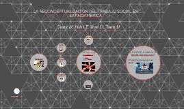 Copia de LA RECONCEPTUALIZACIÓN DEL TRABAJO SOCIAL EN LATINOAMÉRICA