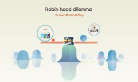 Robin hood dilemma