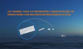 LEY FEDERAL PARA LA PREVENCIÓN E IDENTIFICACIÓN DE OPERACION