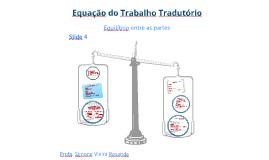 Tradução Técnica I - Slide 4: A equação do trabalho tradutório