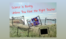 Science is Boring...Without the Right Teacher