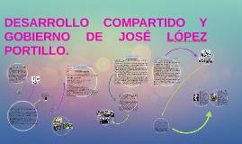 Copy of DESARROLLO COMPARTIDO Y GOBIERNOS DE LÓPEZ PORTILLO Y ECHEVE