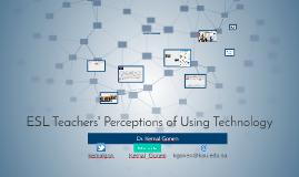 Copy of ESL Teachers' Perceptions of Using Technology