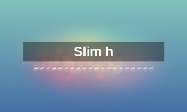 slim h