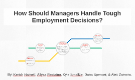 How Should Managers Handle Tough Employment Decisions?