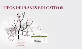 Copy of TIPOS DE PLANES EDUCATIVOS