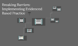 Breaking Barriers: Implementing Evidenced Based Practice