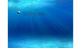 Oceans and more...