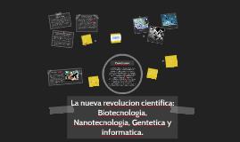Copy of La nueva revolucion cientifica: Biotecnologia, Nanotecnologi