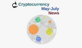 Cryptocurrency May-July News