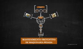 Copy of MANTENIMIENTO PREVENTIVO DE MAQUINARIA PESADA