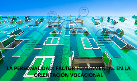 Copy of LA PERSONALIDAD: FACTOR FUNDAMENTAL EN LA ORIENTACIÓN VOCACI