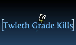 Twelth Grade Kills