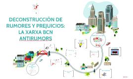 DECONSTRUCCIÓN DE RUMORES Y PREJUICIOS: LA XARXA BCN ANTIRUM