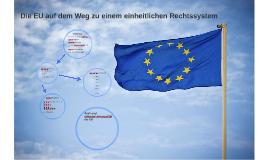 Die EU auf dem Weg zu einem einheitlichen Rhtsraum