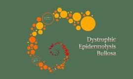 Dystrophic Epidermolysis Bullosa