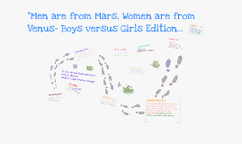 """Men are from Mars, Women are from Venus- Boys versus Girls Edition"""
