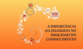 A IMPORTÂNCIA DA FILOSOFIA NO PROCESSO DO CONHECIMENTO