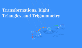 Transformations, Right Triangles, and Trigonometry