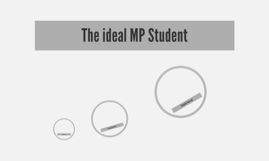 The ideal MP Student