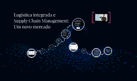 Logística integrada e Supply Chain Management: Um novo merca