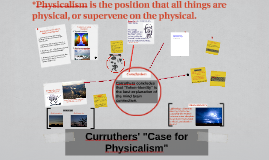 "Curruthers' ""Case for Physicalism"""