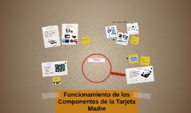 Copy of Funcionamiento de losComponentes de la Tarjeta Madre