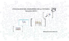 EVALUACIÓN DEL DESEMPEÑO DE LA TUTORÍA. Semestre 2015-1