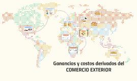 Ganancias y costos derivados del COMERCIO EXTERIOR