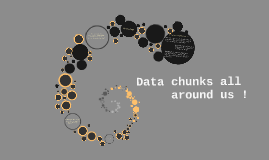 Data chunks around us !