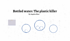 Bottled water: The plastic killer