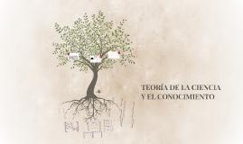 TEORÍA DE LA CIENCIA Y EL CONOCIMIENTO
