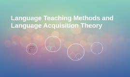 Language Teaching Methods and Language Acquisition Theory