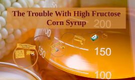 The Trouble With High Fructose Corn Syrup