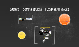 DASHES   COMMA SPLICES   FUSED SENTENCES