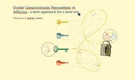 Oratio: Communicatio, Persuasione, et Affectus - a new appro