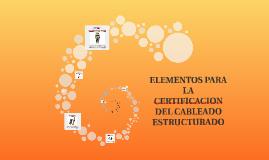 ELEMENTOS PARA LA CERTIFICACION DEL CABLEADO ESTRUCTURADO