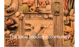 The local foodies community