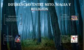 DIFERENCIAS ENTRE MITO, MAGIA Y RELIGIÒN