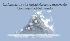 La Amazonía y la Anártida como reserva de biodiversidad del